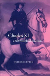 Charles XI and Swedish Absolutism, 1660-1697 - A. F. Upton (ISBN: 9780521024488)