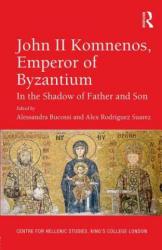 John II Komnenos, Emperor of Byzantium - Dr. Alessandra Bucossi, Alex Rodriguez (ISBN: 9781472460240)