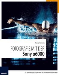 Fotografie mit der Sony Alpha 6000 - Andreas Herrmann (ISBN: 9783645603553)