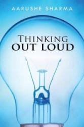 Thinking Out Loud - AARUSHE SHARMA (ISBN: 9781482856767)