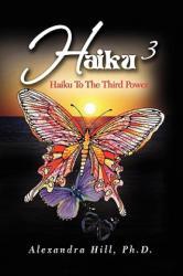 Haiku 3 - Alexandra Ph D Hill (ISBN: 9781436391627)