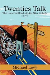 Twenties Talk - Levy, Michael (BABSON COLLEGE University of Wisconsin, Stout University of Wisconsin, Stout BABSON COLLEGE BABSON COLLEGE BABSON COLLEGE BABSON COLLEG (ISBN: 9780595241934)