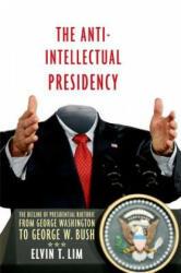 Anti-Intellectual Presidency - Elvin T. Lim (ISBN: 9780199898091)
