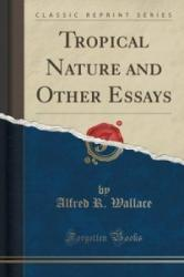 Tropical Nature and Other Essays (Classic Reprint) - Alfred R Wallace (ISBN: 9781331622383)