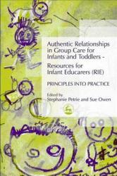 Authentic Relationships in Group Care for Infants and Toddlers - Resources for Infant Educarers (RIE) Principles Into Practice (2005)