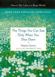The Things You Can See Only When You Slow Down: How to Be Calm and Mindful in a Fast-Paced World (ISBN: 9780143130772)