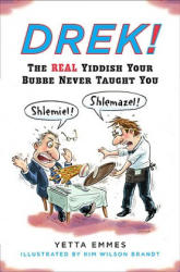Drek! : The Real Yiddish Your Bubbe Never Taught You (ISBN: 9780452278998)