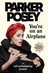 You're on an Airplane: A Self-Mythologizing Memoir (ISBN: 9780735218192)