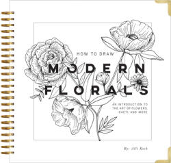 How to Draw Modern Florals: An Introduction to the Art of Flowers, Cacti, and More (ISBN: 9781944515508)