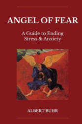 Angel of Fear: A Guide to End Stress & Anxiety (ISBN: 9780620733144)