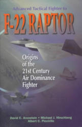 Advanced Tactical Fighter to F-22 Raptor: Origins of the 21st Century Air Dominance Fighter (ISBN: 9781563472824)