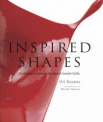 Inspired Shapes: Contemporary Designs For Japan's Ancient Crafts - Ori Koyama (ISBN: 9784770029508)