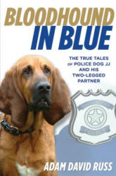 Bloodhound in Blue: The True Tales of Police Dog JJ and His Two-Legged Partner (ISBN: 9780762785384)