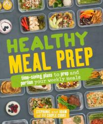 Healthy Meal Prep: Time-Saving Plans to Prep and Portion Your Weekly Meals (ISBN: 9781465464866)