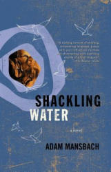 Shackling Water - Adam Mansbach (ISBN: 9781400031597)