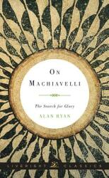 On Machiavelli - Alan Ryan (ISBN: 9780871407054)