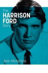 Harrison Ford Story - Alan McKenzie (ISBN: 9780956914910)