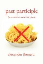 Past Participle - Alexander Ihenetu (ISBN: 9781477108079)