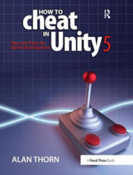 How to Cheat in Unity 5 - Alan Thorn (ISBN: 9781138428218)
