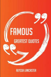 Famous Greatest Quotes - Quick, Short, Medium or Long Quotes. Find the Perfect Famous Quotations for All Occasions - Spicing Up Letters, Speeches, and - Alyssa Lancaster (ISBN: 9781489106032)