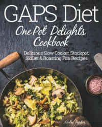 Gaps Diet One Pot Delights Cookbook: Delicious Slow Cooker, Stockpot, Skillet & Roasting Pan Recipes (ISBN: 9780648165705)
