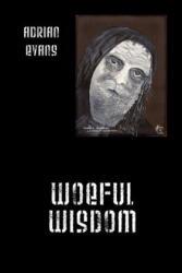 Woeful Wisdom - Evans, Adrian (ISBN: 9781432783730)