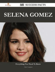 Selena Gomez 268 Success Facts - Everything You Need to Know about Selena Gomez - Chris Compton (ISBN: 9781488546433)