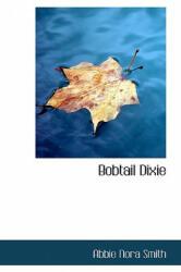 Bobtail Dixie - Abbie Nora Smith (ISBN: 9781110158461)