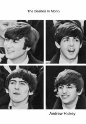 Beatles In Mono - Andrew Hickey (ISBN: 9781446184905)