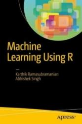 Machine Learning Using R - Karthik Ramasubramanian, Abhishek Singh (ISBN: 9781484223338)