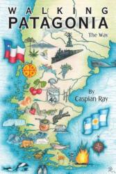Walking Patagonia: The Way (ISBN: 9781480840454)