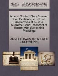 Amerio Contact Plate Freezer, Inc. , Petitioner, V. Belt-Ice Corporation et al. U. S. Supreme Court Transcript of Record with Supporting Pleadings - Alfred J Schweppe (ISBN: 9781270493242)