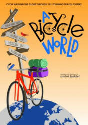 A Bicycle World: Cycle Around the Globe Through 101 Stunning Travel Posters (ISBN: 9781944038038) (ISBN: 9781944038038)