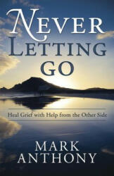 Never Letting Go: Heal Grief with Help from the Other Side (ISBN: 9780738727219)