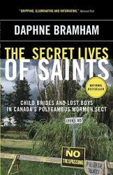 The Secret Lives of Saints: Child Brides and Lost Boys in Canada's Polygamous Mormon Sect (ISBN: 9780307355898)