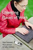 Changing Places of Work - Alan Felstead, Nick Jewson, Sally Walters (ISBN: 9780333949078)