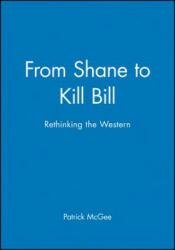 From Shane to Kill Bill - Rethinking the Western (ISBN: 9781405139656)