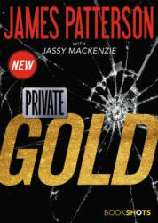 PRIVATE GOLD - James Patterson (ISBN: 9780316438711)