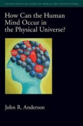 How Can the Human Mind Occur in the Physical Universe? - Anderson (ISBN: 9780195324259)