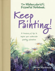The Watercolorist's Essential Notebook - Keep Painting! : A Treasury of Tips to Inspire Your Watercolor Painting Adventure (ISBN: 9781440348778)