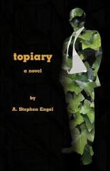 Topiary--A Novel - A Stephen Engel (ISBN: 9780981989136)