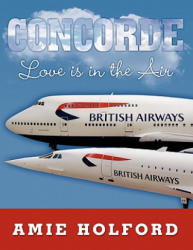 Concorde: Love Is in the Air - Amie Holford (ISBN: 9781452026824)