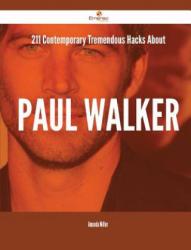 211 Contemporary Tremendous Hacks about Paul Walker - Amanda Miller (ISBN: 9781488886874)