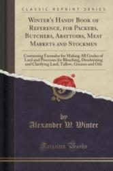 Winter's Handy Book of Reference, for Packers, Butchers, Abattoirs, Meat Markets and Stockmen - Alexander W Winter (ISBN: 9781332877669)