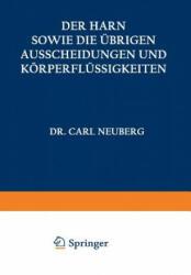 Der Harn sowie die ubrigen Ausscheidungen und Korperflussigkeiten von Mensch und Tier ihre Untersuchung und Zusammensetzung in Normalem und Pathologis - A. Albu, C. Anderson, I. Bang, F. Bottazzi (ISBN: 9783642891458)