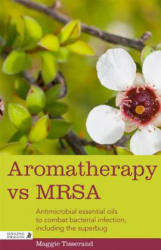 Aromatherapy vs MRSA - Antimicrobial Essential Oils to Combat Bacterial Infection, Including the Superbug (ISBN: 9781848192379)