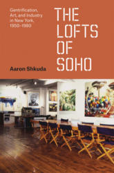 Lofts of Soho - Gentrification, Art, and Industry in New York, 1950-1980 (ISBN: 9780226334189)