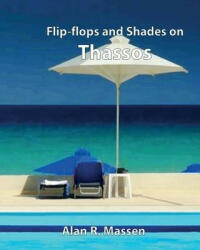 Flip-Flops and Shades on Thassos - Alan R Massen (ISBN: 9780993396281)