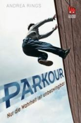 Parkour - Nur die Wahrheit ist unbezwingbar - Andrea Rings (ISBN: 9783551520708)