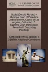 Goulet (Donald Richard) V. Municipal Court of Pasadena Judicial District, County of Los Angeles, California U. S. Supreme Court Transcript of Record wi - Additional Contributors (ISBN: 9781270606567)